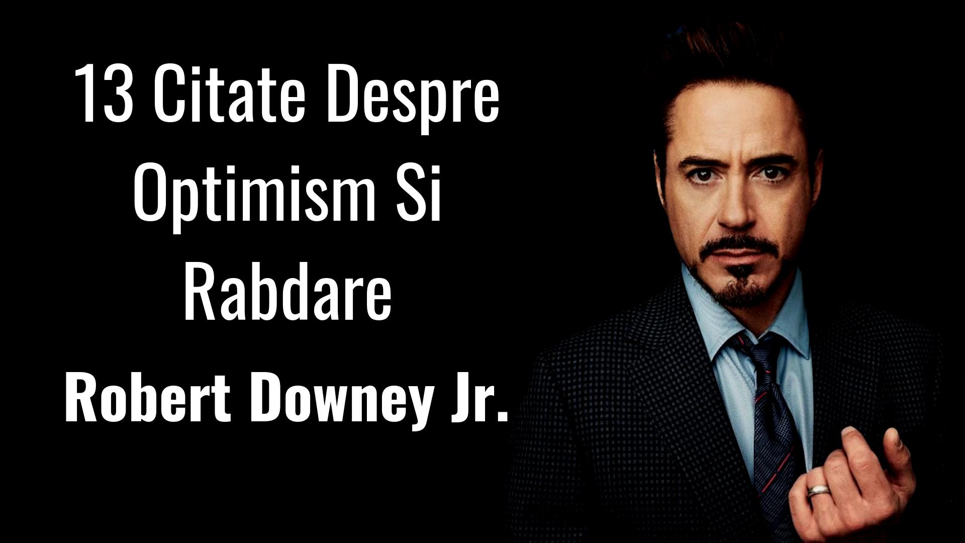 citate despre Robert Downey Jr.   13 Citate Despre Optimism Si Rabdare | Leo  citate despre