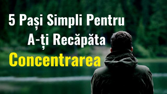 5 Pași Simpli Pentru A-ți Recăpăta Concentrarea