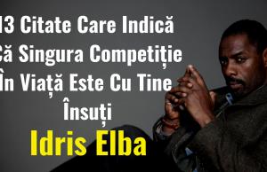 Idris Elba - 13 Citate Care Indică Că Singura Competiție În Viață Este Cu Tine Însuți